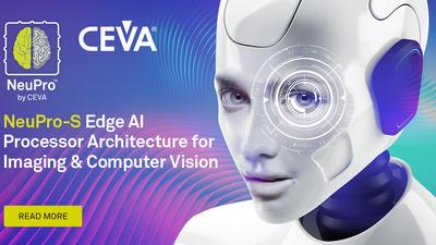 CEVA 推出新一代边缘设备 AI 处理器架构 NeuPro-S,性能提高 50%